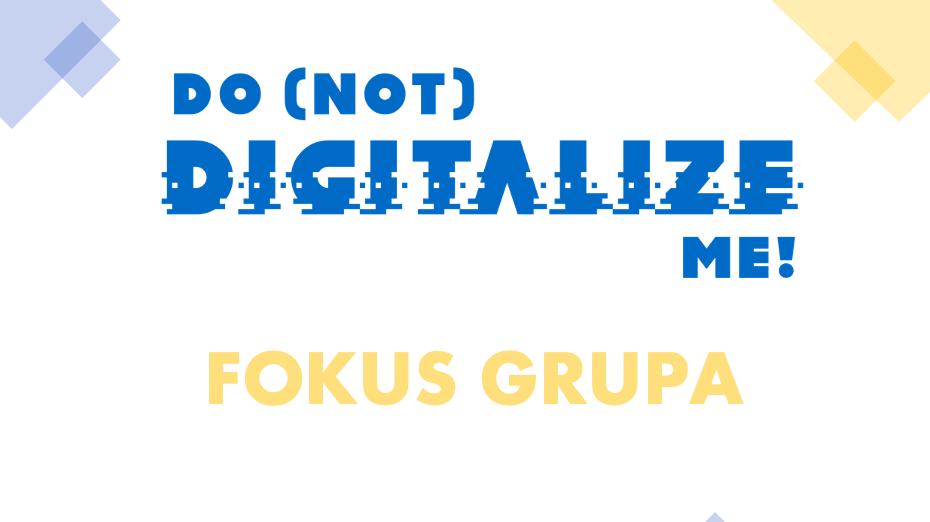 """""""Do (Not) Digitalize Me"""" fokus grupa održana u Srbiji"""